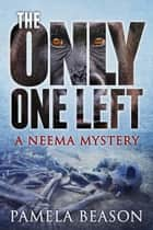 The Only One Left - The Neema Mysteries, #3 ebook by Pamela Beason