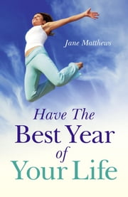 Have The Best Year of Your Life ebook by Jane Matthews