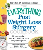 The Everything Post Weight Loss Surgery Cookbook: All you need to meet and maintain your weight loss goals ebook by Heisler, Jennifer
