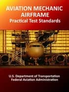 Aviation Mechanic Airframe Practical Test Standards ebook by FAA