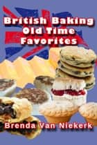 British Baking: Old Time Favorites ebook by Brenda Van Niekerk