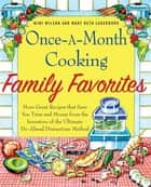 Once-A-Month Cooking Family Favorites - More Great Recipes That Save You Time and Money from the Inventors of the Ultimate Do-Ahead Dinnertime Method ebook by Mary Beth Lagerborg, Mimi Wilson