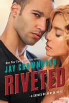 Riveted - A Saints of Denver Novel ebook by Jay Crownover