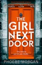 The Girl Next Door: a gripping and twisty psychological thriller you don't want to miss! ebook by Phoebe Morgan