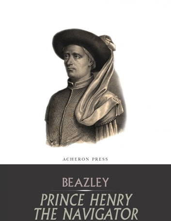 Prince Henry the Navigator ebook by C. Raymond Beazley