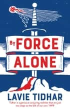 By Force Alone ebook by