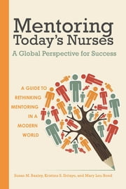 Mentoring Today's Nurses: A Global Perspective for Success ebook by Susan M. Baxley,Kristina S. Ibitayo,Mary Lou Bond