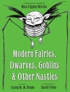 Modern Fairies, Dwarves, Goblins, and Other Nasties: A Practical Guide by MissEdythe McFate ebook by Lesley M. M. Blume, David Foote