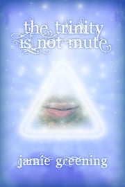 The Trinity Is Not Mute ebook by Jamie Greening