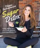 Sugar Detox - Three Weeks to a Healthier, Happier, More Balanced Life ebook by Filippa Salomonsson
