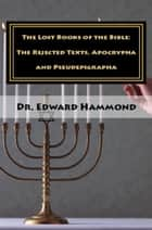 Lost Books of the Bible: The Rejected Texts, Apocrypha and Pseudepigrapha 電子書 by Dr. Edward Hammond