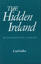 The Hidden Ireland - Reassessment of a Concept ebook by Louis Cullen,Peter Ross