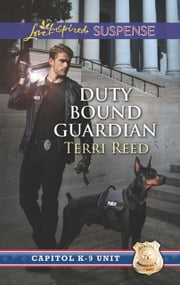 Duty Bound Guardian (Mills & Boon Love Inspired Suspense) (Capitol K-9 Unit, Book 2) eBook by Terri Reed
