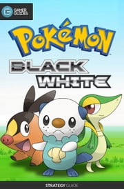 Pokemon Black and White - Strategy Guide ebook by GamerGuides.com