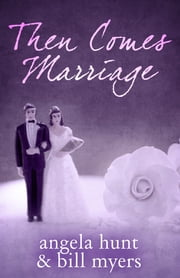 Then Comes Marriage ebook by Angela Hunt,Bill Myers
