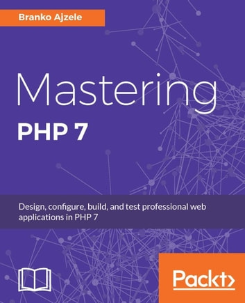 Mastering PHP 7 ebook by Branko Ajzele
