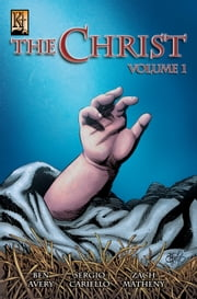 The Christ - Volume 1 ebook by Ben Avery,Sergio Cariello