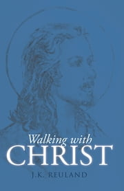 Walking with Christ ebook by J.K. Reuland