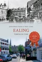 Ealing Through Time ebook by Jonathan Oates, Paul Lang