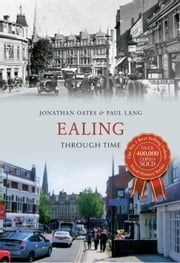 Ealing Through Time ebook by Jonathan Oates,Paul Lang