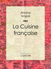 La Cuisine française ebook by Kobo.Web.Store.Products.Fields.ContributorFieldViewModel