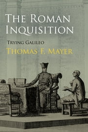 The Roman Inquisition - Trying Galileo ebook by Thomas F. Mayer