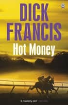Hot Money ebook by Dick Francis