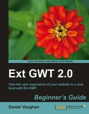 Ext GWT 2.0: Beginner's Guide ebook by Daniel Vaughan