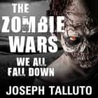 The Zombie Wars - We All Fall Down audiobook by Joseph Talluto