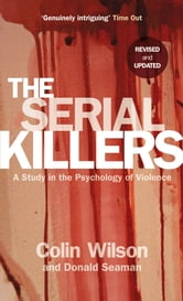The Serial Killers - A Study in the Psychology of Violence ebook by Colin Wilson,Donald Seaman