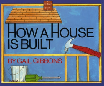 How a House Is Built ebook by Gail Gibbons