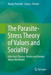 The Parasite-Stress Theory of Values and Sociality - Infectious Disease, History and Human Values Worldwide ebook by Randy Thornhill,Corey L. Fincher