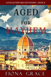 Aged for Mayhem (A Tuscan Vineyard Cozy Mystery—Book 3) ebook by Fiona Grace