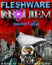 Fleshware Requiem (edited) ebook by Xavier Cecil