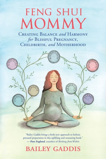 Feng Shui Mommy - Creating Balance and Harmony for Blissful Pregnancy, Childbirth, and Motherhood ebook by Bailey Gaddis