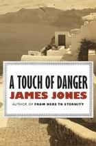 A Touch of Danger ebook by James Jones