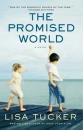 The Promised World - A Novel ebook by Lisa Tucker