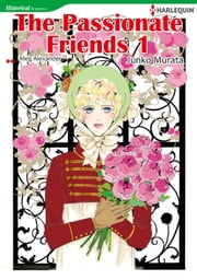 THE PASSIONATE FRIENDS 1 (Harlequin Comics) - Harlequin Comics ebook by Meg Alexander,Junko Murata