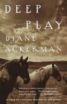 ebook Deep Play de Diane Ackerman