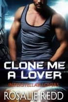 Clone Me a Lover ebook by Rosalie Redd