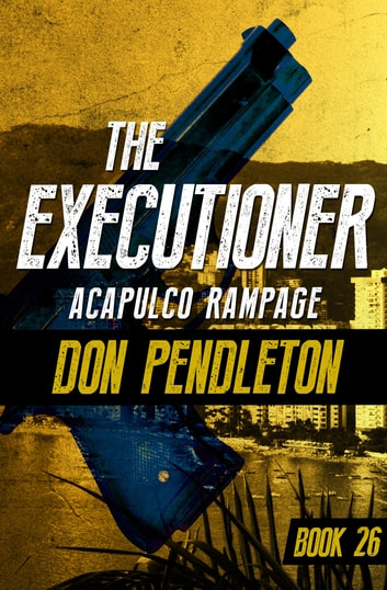 Acapulco Rampage eBook by Don Pendleton