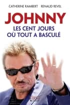Johnny, les cent jours où tout a basculé eBook by Renaud REVEL, Catherine RAMBERT