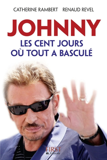 Johnny, les cent jours où tout a basculé ebook by Renaud REVEL,Catherine RAMBERT