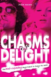 Chasms of Delight - How Mind-Expanding Drugs Helped to Change the World ebook by John Mann,Chris Newton