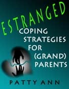 Estranged: Coping Strategies for (Grand)Parents ebook by Patty Ann