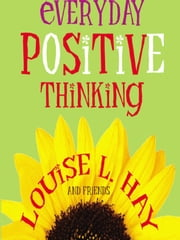 Everyday Positive Thinking ebook by Louise Hay