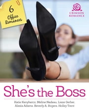 She's the Boss - 6 Office Romances ebook door Katie Kenyhercz, Meline Nadeau, Lieze Gerber,...