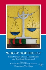 Whose God Rules? - Is the United States a Secular Nation or a Theolegal Democracy? ebook by Rev. Nathan C. Walker,Edwin J. Greenlee,Tony Blair