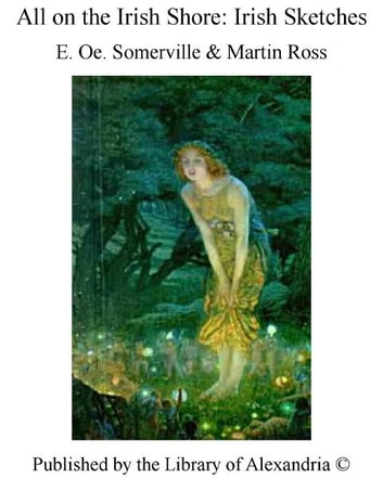 All on The Irish Shore: Irish Sketches ebook by E. Somerville and Martin Ross
