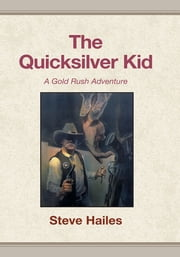 The Quicksilver Kid - A Gold Rush Adventure ebook by Steve Hailes